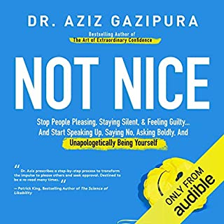 Not Nice     Stop People Pleasing, Staying Silent, & Feeling Guilty... And Start Speaking up, Saying No, Asking Boldly, and Unapologetically Being Yourself              Auteur(s):                                                                                                                                 Dr. Aziz Gazipura PsyD                               Narrateur(s):                                                                                                                                 Dr. Aziz Gazipura PsyD                      Durée: 18 h et 2 min     20 évaluations     Au global 4,6