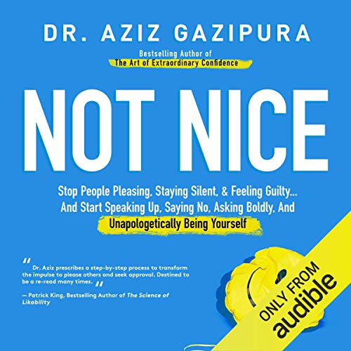Not Nice: Stop People Pleasing, Staying Silent, & Feeling Guilty... And Start Speaking up, Saying No