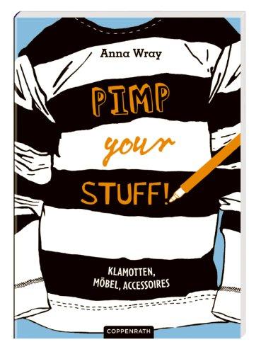 Pimp Your Stuff!: Klamotten, Möbel, Accessoires