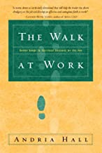 The Walk at Work: Seven Steps to Spiritual Success on the Job
