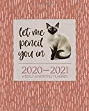 Let Me Pencil You In - Planner 2020-2021 - Weekly and Monthly Organizer: July 2020 to July 2021 Academic Schedule, Diary and Calendar - Siamese
