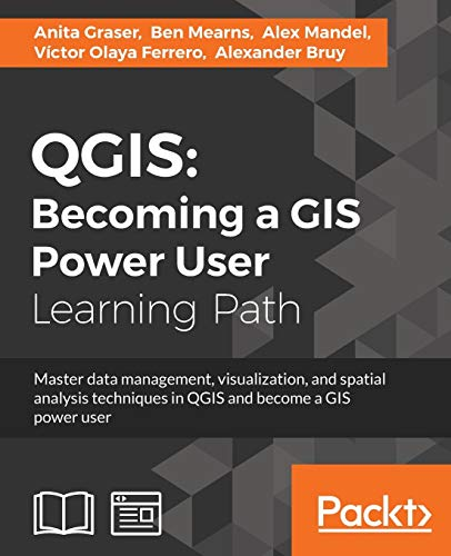 QGIS: Becoming a GIS Power User (English Edition)