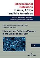 Historical and Collective Memory in the Middle and Far East (International Relations in Asia, Africa and the Americas)
