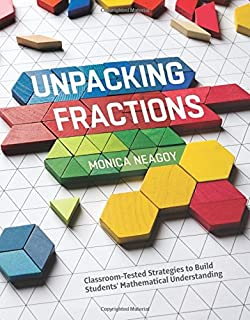 Unpacking Fractions: Classroom-Tested Strategies to Build Students' Mathematical Understanding