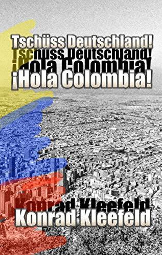 Tschüss Deutschland! ¡Hola Colombia!: Ein Roman über das Aussteigen, Auswandern und die Flucht aus der Leistungsgesellschaft