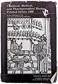 Chemical, Medical, and Pharmaceutical Books Printed Before 1800: In the Collections of the University of Wisconsin Libraries