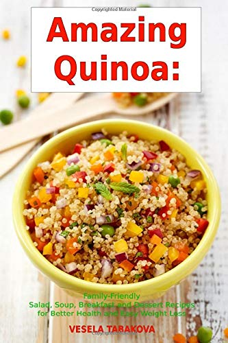 Amazing Quinoa: Family-Friendly Salad, Soup, Breakfast and Dessert Recipes for Better Health and Easy Weight Loss: Gluten-free Cookbook (Healthy Cooking and Living)