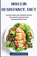 Insulin Resistance Diet: 40+Stew, Roast and Casserole recipes for a healthy and balanced Insulin Resistance diet