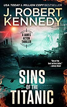 Sins of the Titanic (A James Acton Thriller, #13) (James Acton Thrillers) by [J. Robert Kennedy]