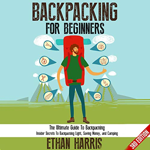 Backpacking for Beginners!: The Ultimate Guide to Backpacking: Insider Secrets to Backpacking Light, Saving Money, and Camping