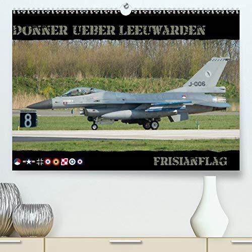 Donner ueber Leeuwarden (Premium, hochwertiger DIN A2 Wandkalender 2021, Kunstdruck in Hochglanz): Kampfflugzeuge vom Frisianflag (Monatskalender, 14 Seiten )