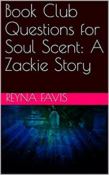 Book Club Questions for Soul Scent: A Zackie Story by [Reyna Favis]