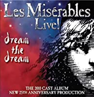 Les Miserables Live! Dream the Dream 2010 Cast Album (25th Anniversary) by Original Cast Recording (2010-10-12)