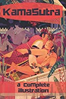 The KamaSutra - The Art of Love Making: A New Level of Awareness of Sex, Love and Health.