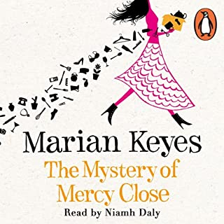 The Mystery of Mercy Close                   By:                                                                                                                                 Marian Keyes                               Narrated by:                                                                                                                                 Niamh Daly                      Length: 15 hrs and 27 mins     386 ratings     Overall 4.1