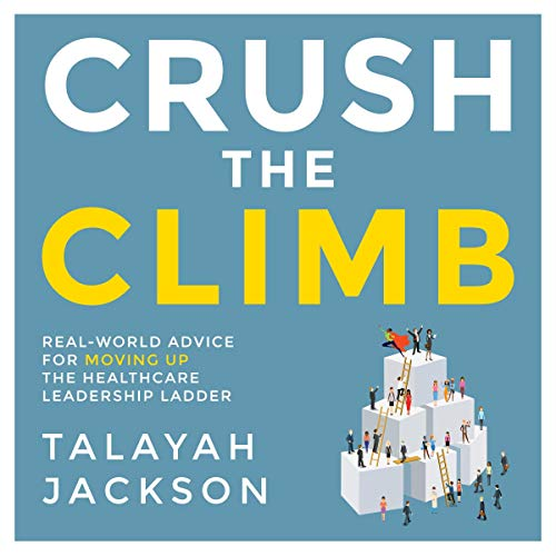 Crush the Climb     Real-World Advice for Moving Up the Healthcare Leadership Ladder              By:                                                                                                                                 Talayah Jackson                               Narrated by:                                                                                                                                 Sarah Sampino                      Length: 1 hr and 44 mins     5 ratings     Overall 4.0
