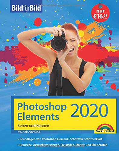Photoshop Elements 2020 - Bild für Bild erklärt - komplett in Farbe