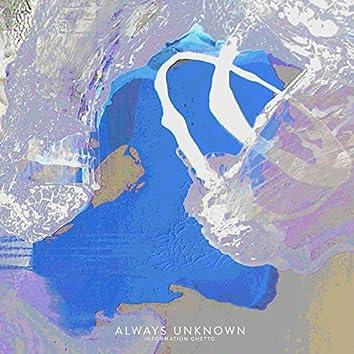 Always Unknown