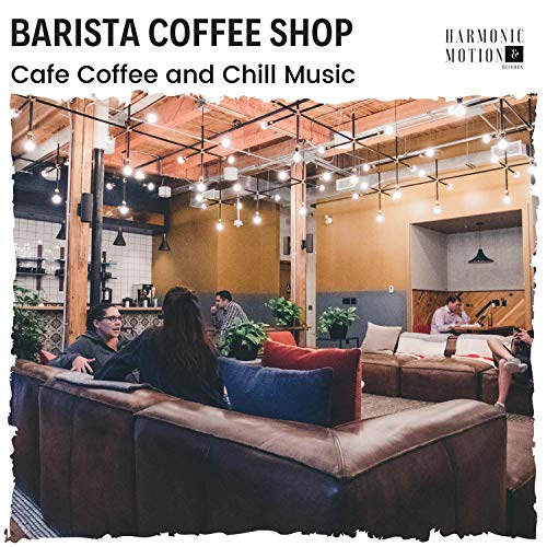 Barista Coffee Shop - Cafe Coffee And Chill Music