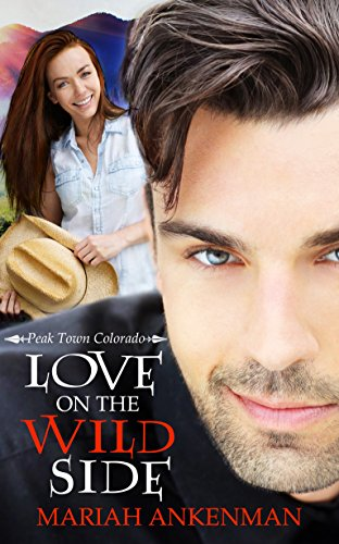 Book: Love on the Wild Side (Peak Town, Colorado Book 2) by Mariah Ankenman