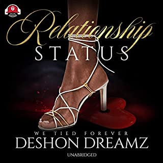 Relationship Status                   By:                                                                                                                                 Deshon Dreamz                               Narrated by:                                                                                                                                 Ellis Park                      Length: 5 hrs and 59 mins     4 ratings     Overall 3.8
