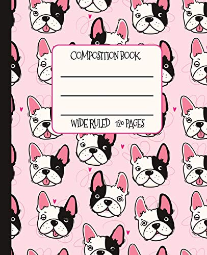 Wide Ruled Composition Book: Fabulous Frenchies on a pretty pink background themed notebook cover will make your day brighter at school, work, or ... Bulldogs too! (French Bulldog Lovers Series)