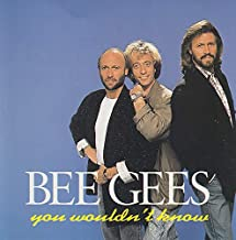 You WouIdn't Know (By The Wonderful Bee Gees)