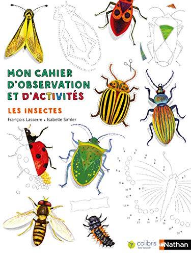 Les insectes - Cahier d'observation et d'activités Colibris - 4/7 ans