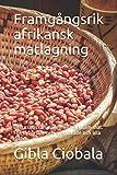 Framgångsrik afrikansk matlagning: Den exotiska smaken av hälsosam mat. För nybörjare och avancerade och alla dieter.