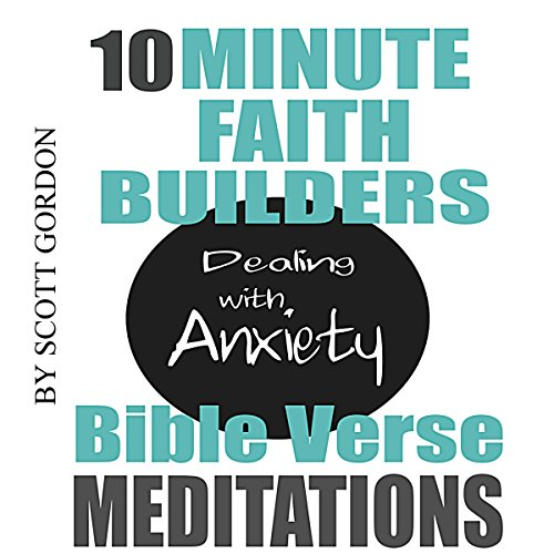 10 Minute Faith Builders: Bible Verse Meditations: Dealing with Anxiety audiobook cover art