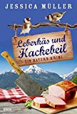 Leberkäs und Hackebeil: Ein Bayern-Krimi (Hauptkommissar Hirschberg, Band 2)