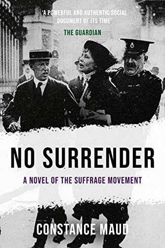 No Surrender: A novel of the Suffrage movement eBook: Maud, Constance:  Amazon.co.uk: Kindle Store