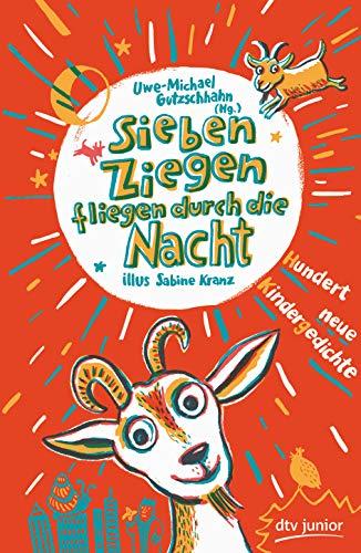 Sieben Ziegen fliegen durch die Nacht , Hundert neue Kindergedichte: hrsg. von Uwe-Michael Gutzschhahn