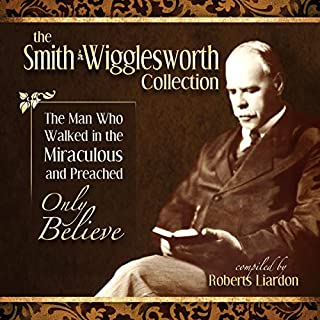 Smith Wigglesworth: The Man Who Walked in the Miraculous and Preached     Only Believe              By:                                                                                                                                 Smith Wigglesworth                               Narrated by:                                                                                                                                 Tim Côté                      Length: 4 hrs and 48 mins     3 ratings     Overall 5.0