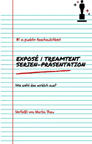 Exposé Treatment Serien-Präsentation: Wie sieht das wirklich aus?