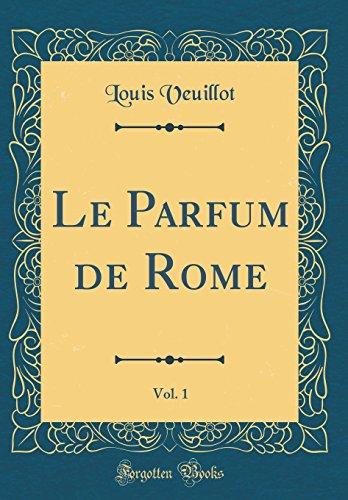 Le Parfum de Rome, Vol. 1 (Classic Reprint)
