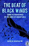 The Beat of Black Wings: Crime Fiction Inspired by the Songs of Joni Mitchell (English Edition)