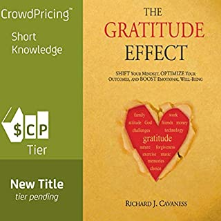 The Gratitude Effect: Shift Your Mindset, Optimize Your Outcomes, and Boost Emotional Well-Being                   By:                                                                                                                                 Richard J. Cavaness                               Narrated by:                                                                                                                                 Anthony Pica                      Length: 2 hrs and 31 mins     10 ratings     Overall 4.8
