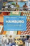 NATIONAL GEOGRAPHIC Styleguide Hamburg: essen, shoppen, schlafen. Der perfekte Reiseführer um die trendigsten Adressen der Stadt zu entdecken.: eat, shop, love it - Claudia Reshöft