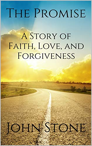 The Promise: A Story of Faith, Love, and Forgiveness by [John Stone]
