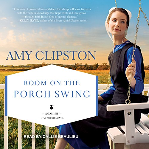 Room on the Porch Swing     Amish Homestead Series, Book 2               By:                                                                                                                                 Amy Clipston                               Narrated by:                                                                                                                                 Callie Beaulieu                      Length: 9 hrs and 49 mins     3 ratings     Overall 4.7