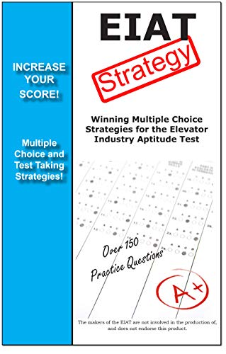 EIAT Test Strategy!  : Winning multiple choice strategies for the Elevator Industry Aptitude Test (English Edition)