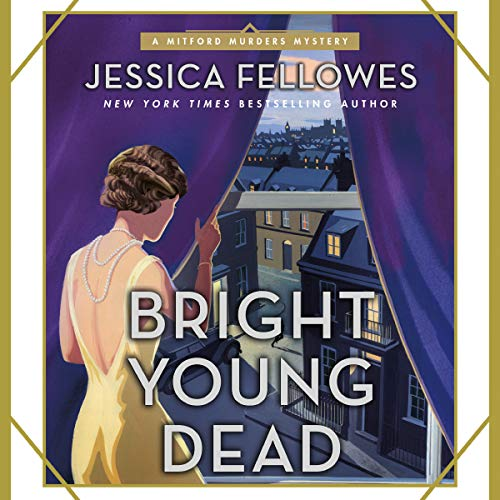 Bright Young Dead     A Mitford Murders Mystery, Book 2              By:                                                                                                                                 Jessica Fellowes                               Narrated by:                                                                                                                                 Rachel Atkins                      Length: 11 hrs and 55 mins     26 ratings     Overall 4.2
