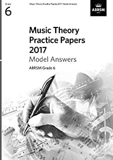 Music Theory Practice Papers 2017 Model Answers, ABRSM Grade 6 (Theory of Music Exam papers & answers (ABRSM))