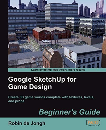 Google SketchUp for Game Design: Beginner's Guide (English Edition)