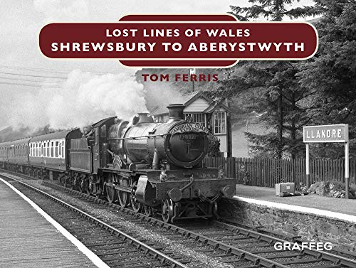 Lost Lines: Shrewsbury to Aberystwyth (Lost Lines of Wales Book 5) (English Edition)