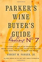 Parker's Wine Buyer's Guide, 7th Edition: Parker's Wine Buyer's Guide, 7th Edition