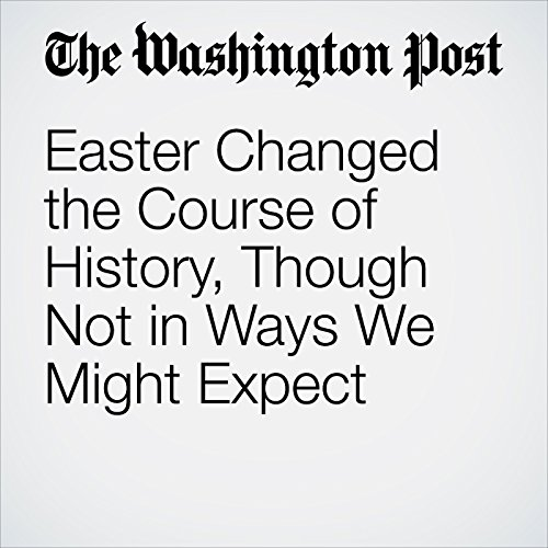 Easter Changed the Course of History, Though Not in Ways We Might Expect audiobook cover art