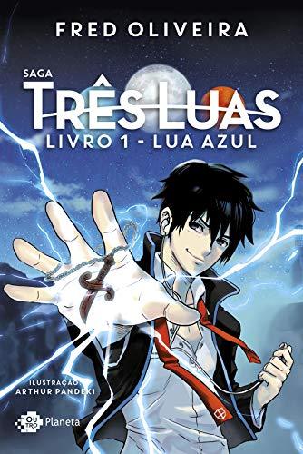 Saga Três Luas. Lua Azul - Livro 1