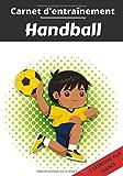 Carnet d'entraînement Handball: Planifier et suivi des séances de sport | Exercice et objectif d'entraînement pour progresser | Passion sportif : Handball | Idée cadeau |
